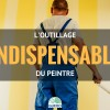 L'outillage indispensable du peintre