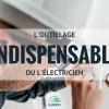 L'outillage indispensable de l'électricien