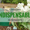 L'outillage indispensable du paysagiste