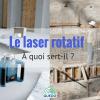 Le laser rotatif de chantier : à quoi sert-il ?