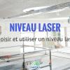 Tout savoir sur les niveaux laser