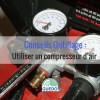 Utiliser un compresseur d'air