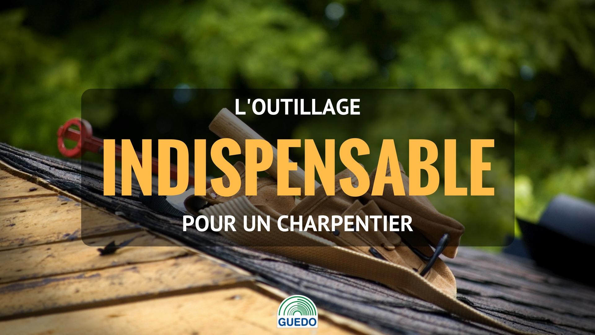 L'outillage indispensable pour un charpentier