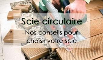 Scie circulaire : nos conseils pour choisir votre scie