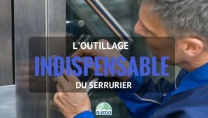 L'outillage indispensable du serrurier