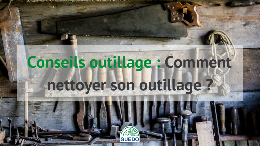 Comment nettoyer son outillage ?