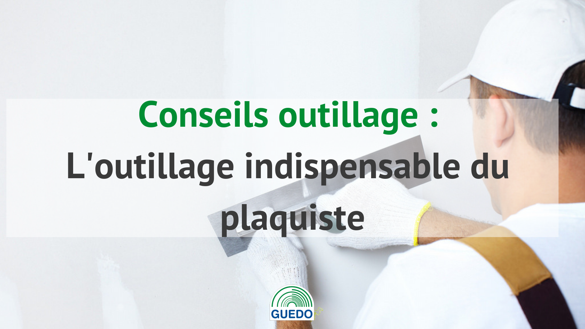 L'outillage indispensable du plaquiste