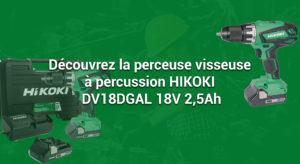 Découvrez la perceuse visseuse à percussion HIKOKI DV18DGAL 18V 2,5Ah